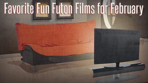 Favorite Fun Futon Films for February